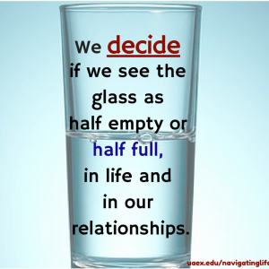 We decide if we  see the glass as half